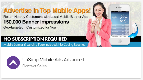 Try  UpSnap , a mobile ad package that helps you reach nearby customers with a geo-targeted mobile ad campaign. This advanced packages includes 150,000 guaranteed impressions.