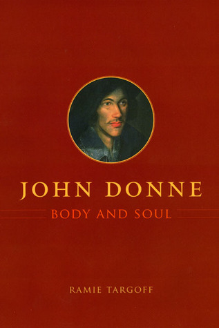 John Donne, Body and Soul (University of Chicago Press, 2008)