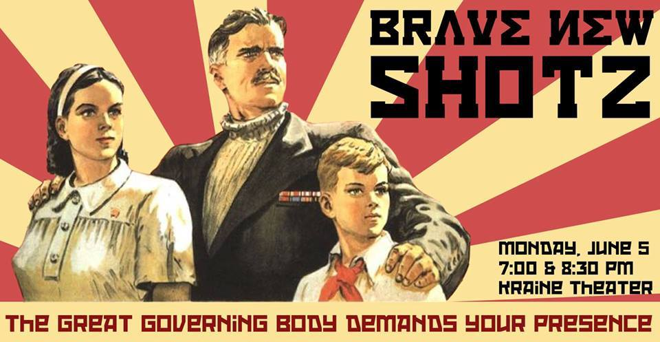 Performing with  Amios Theater Company  in BRAVE NEW SHOTZ - an evening of short plays inspired by fictional dystopian societies and the non-fictional systems that could make them a reality.  June 5th 7 PM & 8:30 PM Kraine Theater 85 E 4th St   SHOTZ! is a theatrical pressure cooker that every month gives six groups two weeks to write, two weeks to rehearse, two hours to tech, and two chances to perform all-new short plays every first Monday of the month at the Kraine Theater in the East Village. Unified by three common criteria, each collection of plays captures a variety of perspectives around each month's theme.