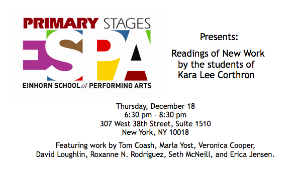 Dec 18 @ 6:30 PM Primary Stages   I'll be reading several roles and also presenting an excerpt from my play, Give Me Something.