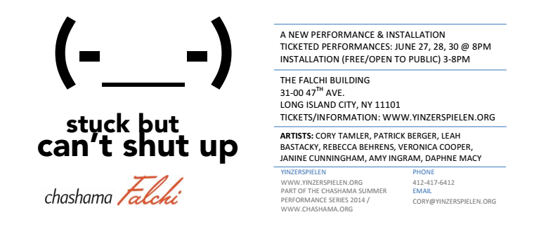 stuck but can't shut up ( - _ - ) at the Falchi Building next weekend. Come out and explore the gap between beliefs and actions with us!   June 27, 28 + 30 Falchi Building 31-00 47th Ave Long Island City, NY 11101