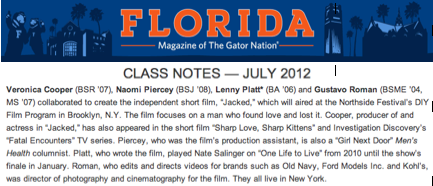 A few typos… but  JACKED  and the alumni who worked on the short film are listed in the Class Notes of  Florida: Magazine of the Gator Nation .  Appreciate the mention and support from our alma mater, The University of Florida.  Go Gators !