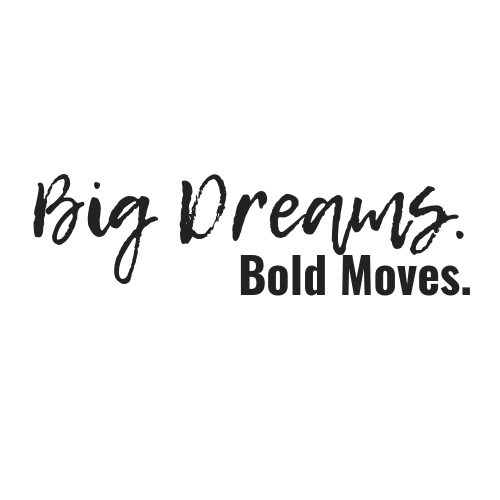 Big Dreams. Bold Moves.