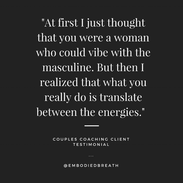 At first I just thought that you were a woman who could vibe with the masculine. But then I realized that what you really do is translate between the energies. (1).png