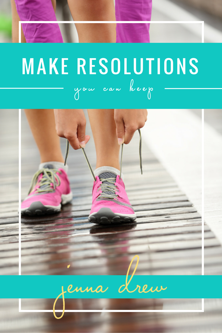 How to Make Resolutions You Can Keep - Jenna Drew
