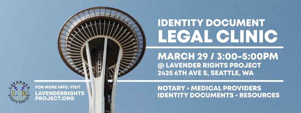 Image description: Seattle Space Needle with text reading: Identity Document Legal Clinic - March 29 / 3:00-5:00PM @ Lavender Rights Project, 2425 6th Ave S, Seattle, WA - Notary, Medical providers, identity documents, resources