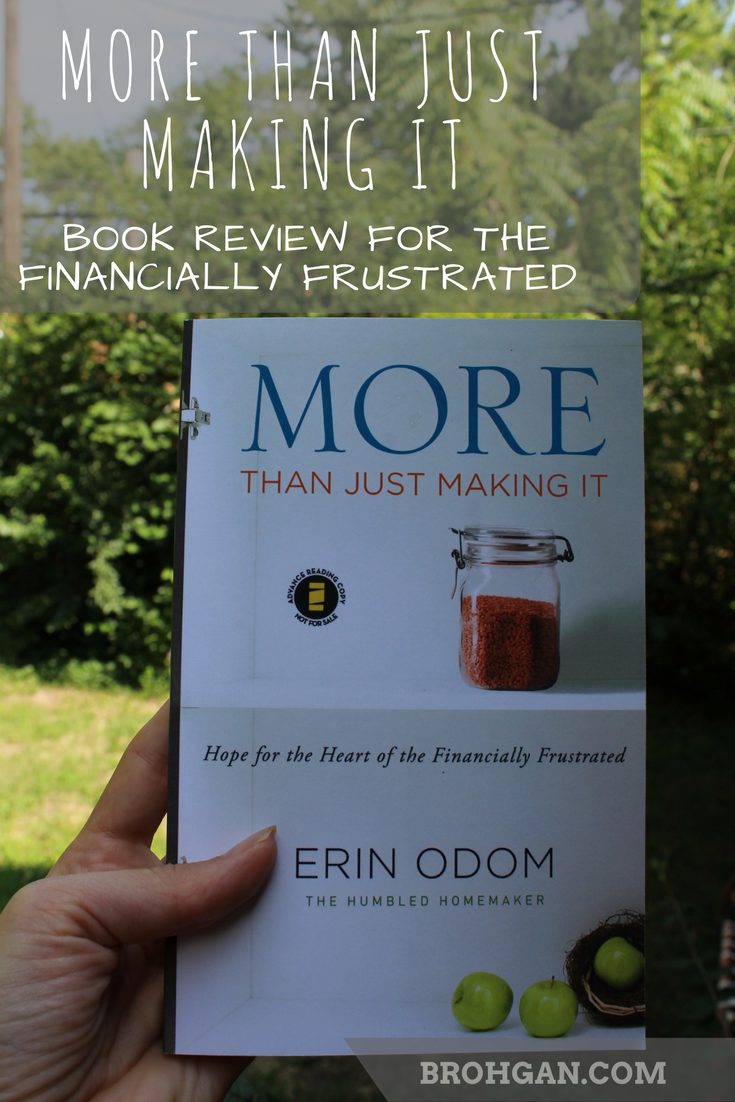 We live a frugal life, on a budget, carefully keeping track of how we spend our money. Especially now that we live on one income. That is why I was initially drawn to Erin Odam's soon to be released book, More Than Just Making It. If you ever find yourself in the situation someday where you are financially frustrated, even to the point of struggling to make ends meet, this is the book for you. Struggling to make ends meet, whether it's caused by an income problem or a spending problem, is mentally and emotionally challenging. It's so hard to pick yourself up off the ground without someone tossing you a lifeline. It's also spiritually challenging. It's so hard to put your faith in God when you feel that you are not being provided for.
