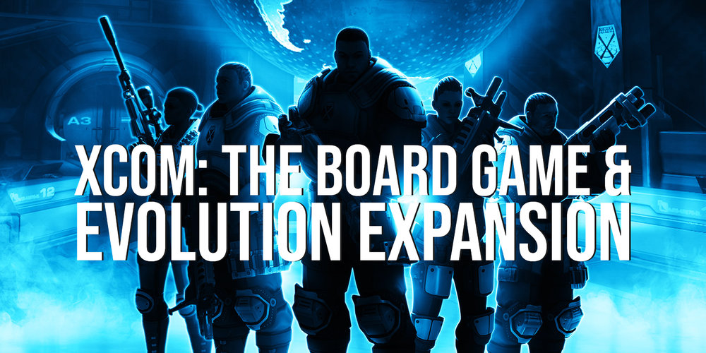 XCOM_ The Board Game & Evolution Expansion Post Banner.jpg