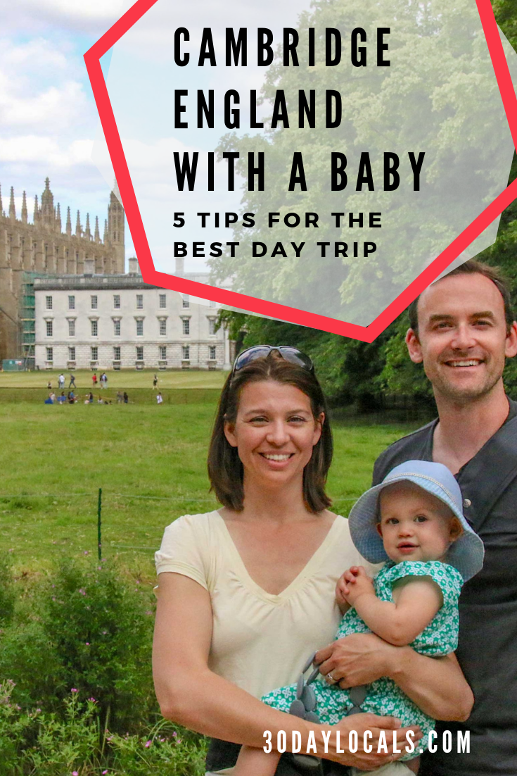 Our 5 top tips for visiting Cambridge England with a baby. Our first trip was a disaster. Here's what we learned so you can enjoy your trip the first time.