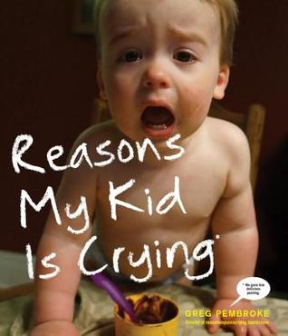 Reasons-My-Kid-Is-Crying-by-Greg-Pembroke