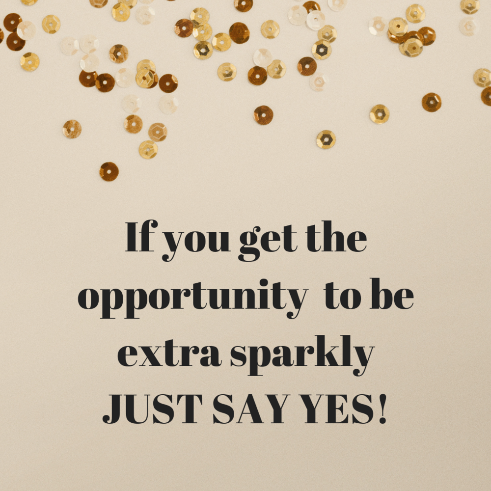 If you get the chance to be extra sparkly- do it!.png