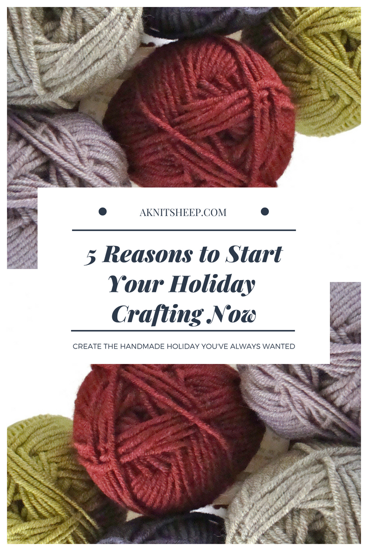 5 Reasons to Start Your Holiday Crafting Now.jpg
