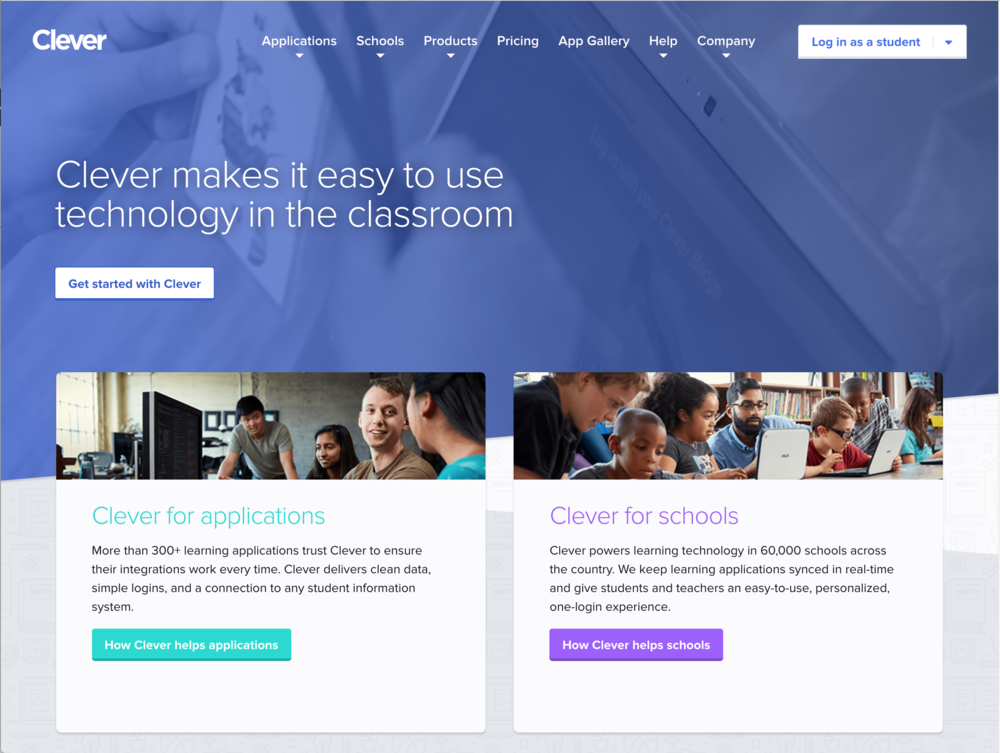 Clever - Clever powers technology in the classroom. It gives software applications a platform to easily connect with schools and give districts a central location to manage all of their learning resources and provides single-sign-on for students and teachers to access them.