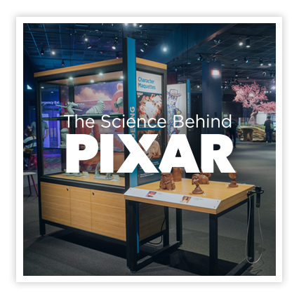 Science Behind Pixar Exhibition - 12,000 sq. ft. traveling exhibition developed at the Museum of Science