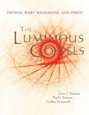 The Luminous Gospels - Thomas, Mary Magdalene and Phillip - by Lynn C. Bauman, Ward J. Bauman, Cynthia Bourgeault$24.00 includes shipping and handlingThe extraordinary discovery of the Nag Hammadi Library and other early Christian documents over the last century has sparked a revolution of understanding. We can now imagine the possibility of moving from the Christian Gospel as dogmatic tradition about Yeshua, to the teachings of Yeshua as a wisdom tradition. That is truly