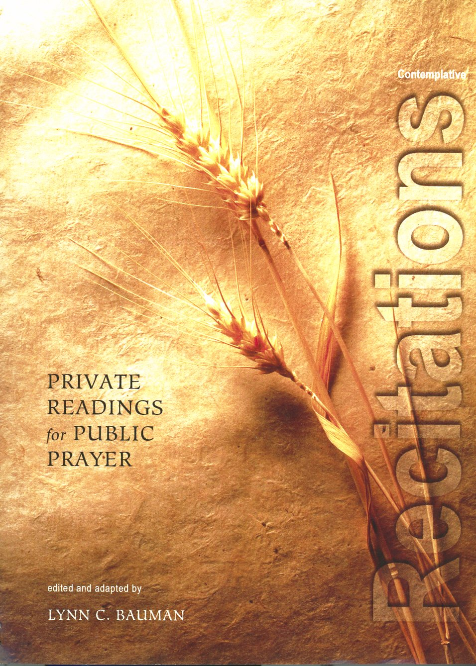 Recitations: Private Readings for Public Prayer - edited by Lynn C. Bauman$25.00 includes shipping and handlingThe poet's message is a prophetic voice sent into our modern world to bring us news of ourselves and of Ultimate Reality. When the poet speaks we are hearing the angelic voice guiding the spiritual pilgrim across the fierce landscapes of this world toward humanity's destiny and homeland. The poetry in this volume has been selected from across traditions and focuses upon the heart of mystical and contemplative experience. Each poem has been edited and arranged for use in public gatherings for contemplative prayer as well as for private prayer and meditation.
