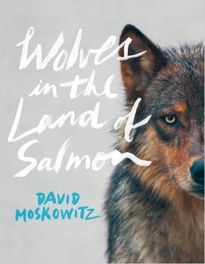 Wolves in the Land of Salmon - Written and Photographed by David Moskowitz.