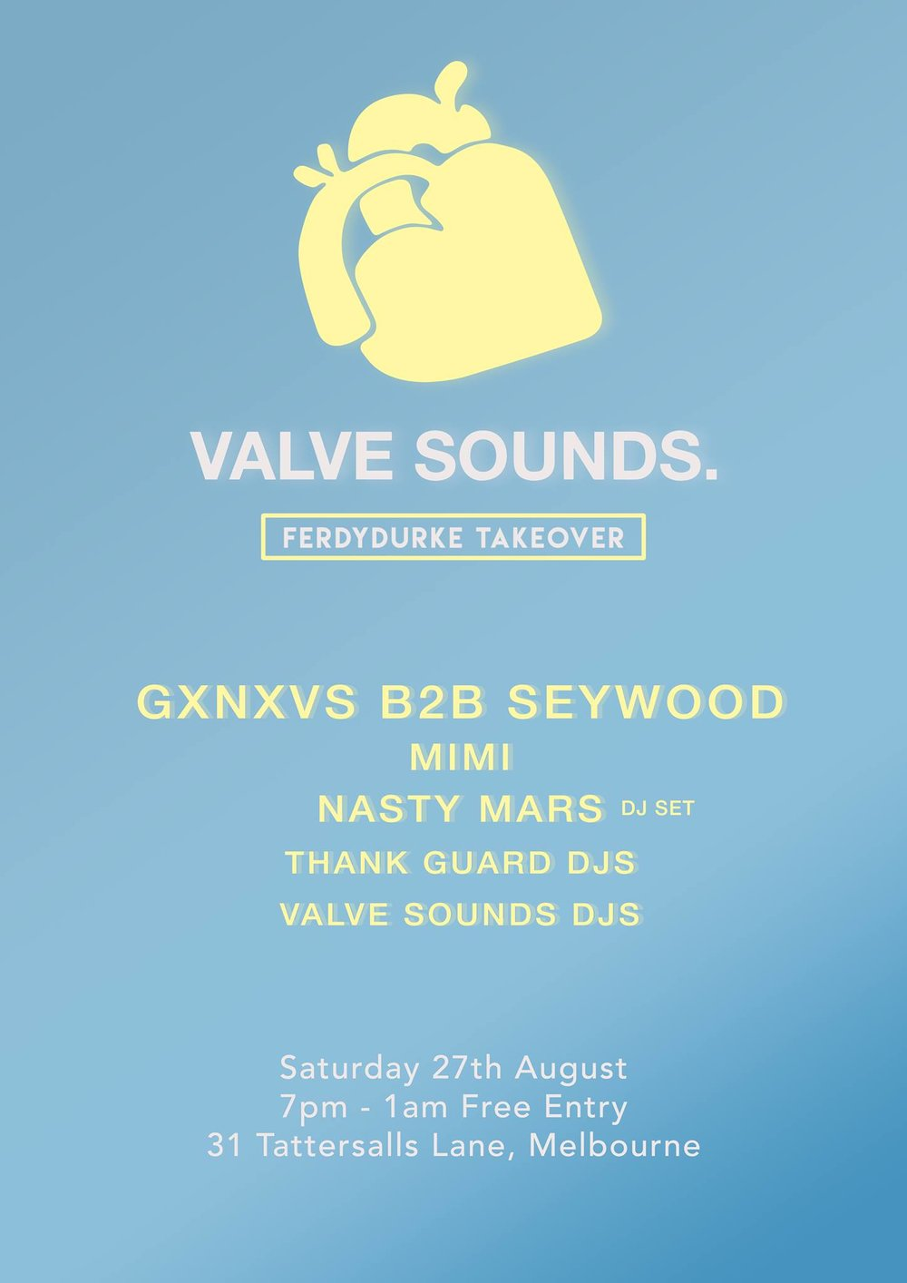 VALVE SOUNDS FERDYDURKE TAKEOVER - -------------------------------------------------------Featuring: GXNXVS b2b SEYWOODMIMINasty Mars and The Martians (DJ SET)THANK GUARD DJSValve Sounds DJS-------------------------------------------------------7pm - 1amFree entry all night