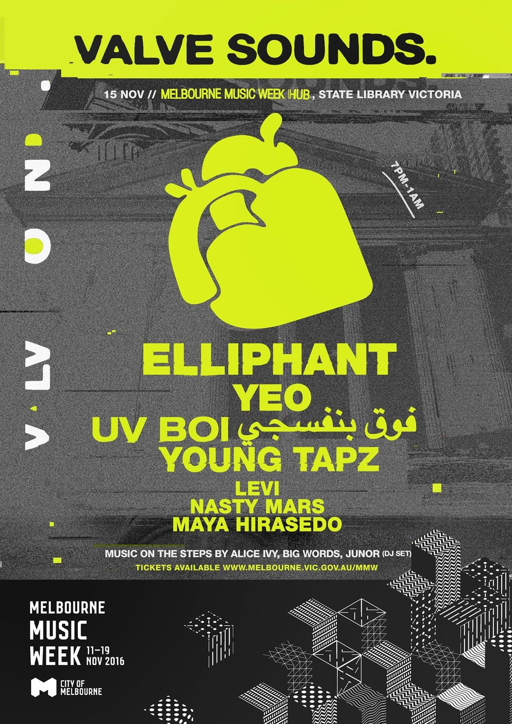 MMW 16: Valve Sounds. - Featuring Elliphant, Yeo, UV boi فوق بنفسجي, Young Tapz, Lord Levi, Nasty Mars, Maya Hirasedo + music in the forecourt by Alice Ivy, Big Words +Juñor (DJ set)Local record label and management group Valve Sounds presents a staggering line-up of some of the most innovative local and international hip-hop, soul and R&B as they take over the Queen's Hall at State Library Victoria.Since bursting onto the European hip-hop scene in 2011, Elliphant has quickly earned comparisons to MIA and Diplo for her fierce lyrical prowess and futuristic sound.Melbourne producer-songwriter Yeo, upstart Brisbane production genius UV boi فوق بنفسجي plus Young Tapz, Levi, Nasty Mars and Maya Hirasedo complete the line-up in what will be a huge night of some of the most exciting hip-hop, soul and RnB artists on the scene right now.------------------------------ElliphantYeoUV boi فوق بنفسجيYoung TapzLord LeviNasty MarsMaya Hirasedo+ music on the library steps by:Alice IvyBig WordsJuñor (DJ set)
