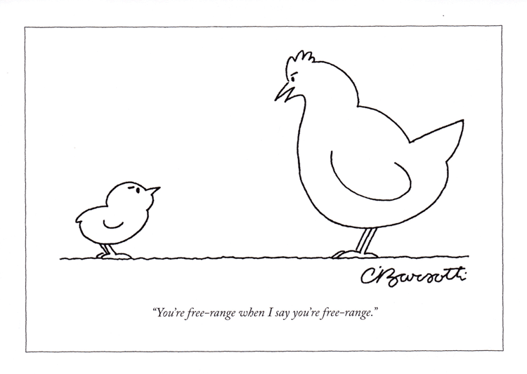 """""""YOU'RE FREE-RANGE WHEN I SAY YOU'RE FREE-RANGE."""" BY CHARLES BARSOTTI. PUBLISHED 13 FEBRUARY 2012"""