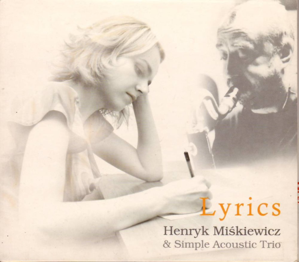 "Henryk Miskiewicz & Simple Acoustic Trio ""Lyrics"""