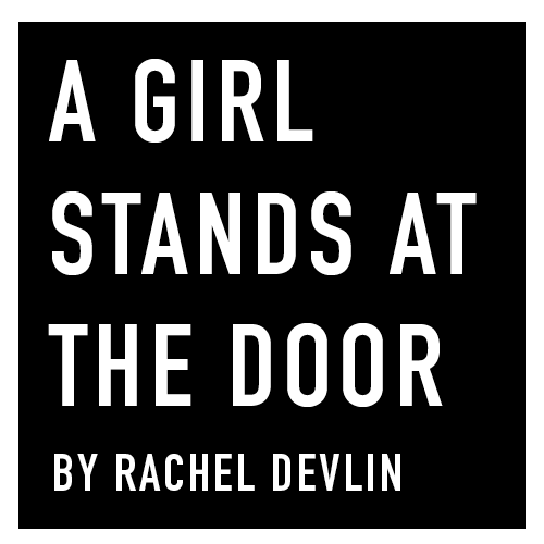 A Girl Stands at the Door by Rachel Devlin