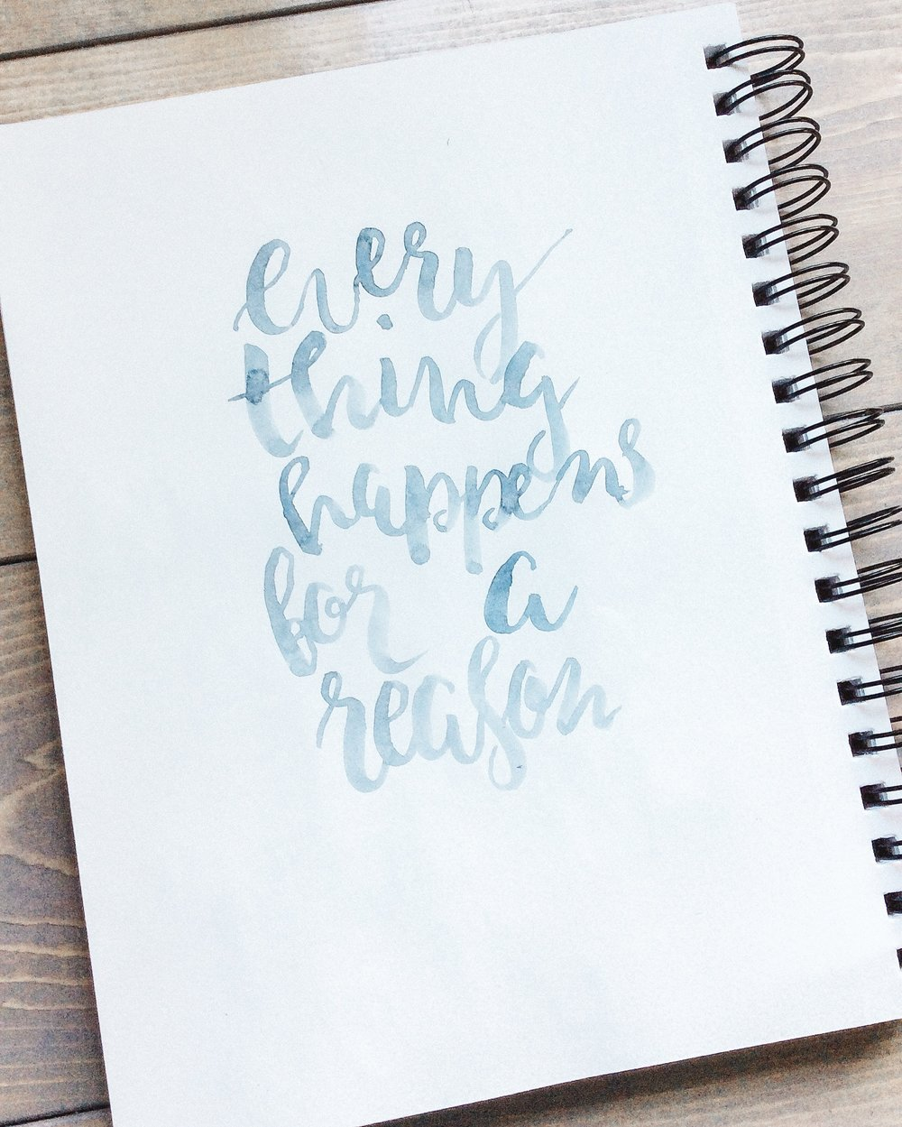 "May 2016, some brush lettering of my absolute favourite quote ""everything happens for a reason"""
