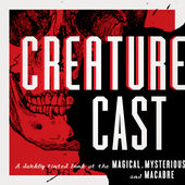 Creature Cast: A Darkly-Tinted Look at the Magical, the Mysterious, and the Macabre