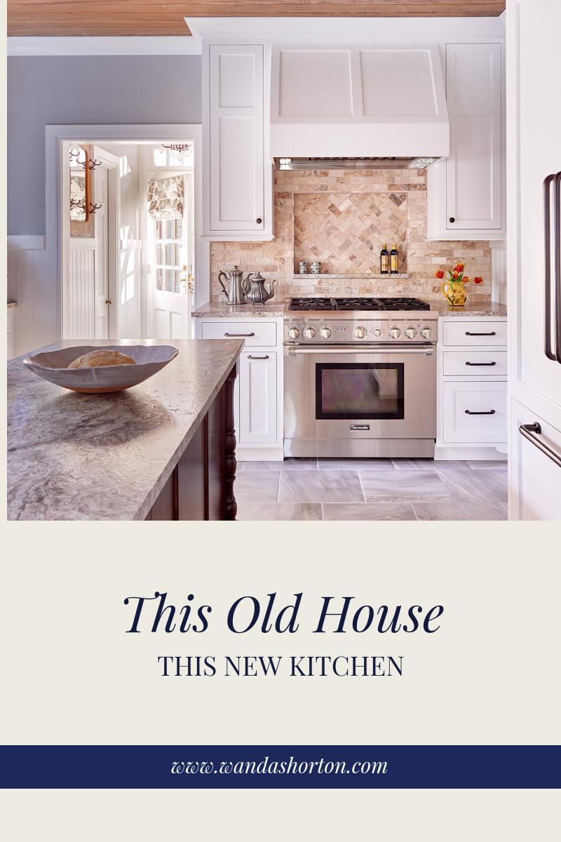 Wanda S. Horton Interior Design — This Old House - This New Kitchen