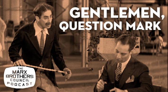 Marx Brothers Council Podcast - Gentlemen Question Mark.jpg
