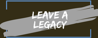 - Leave a legacy - Make your mark on the region! A gift in your will can make a huge difference.