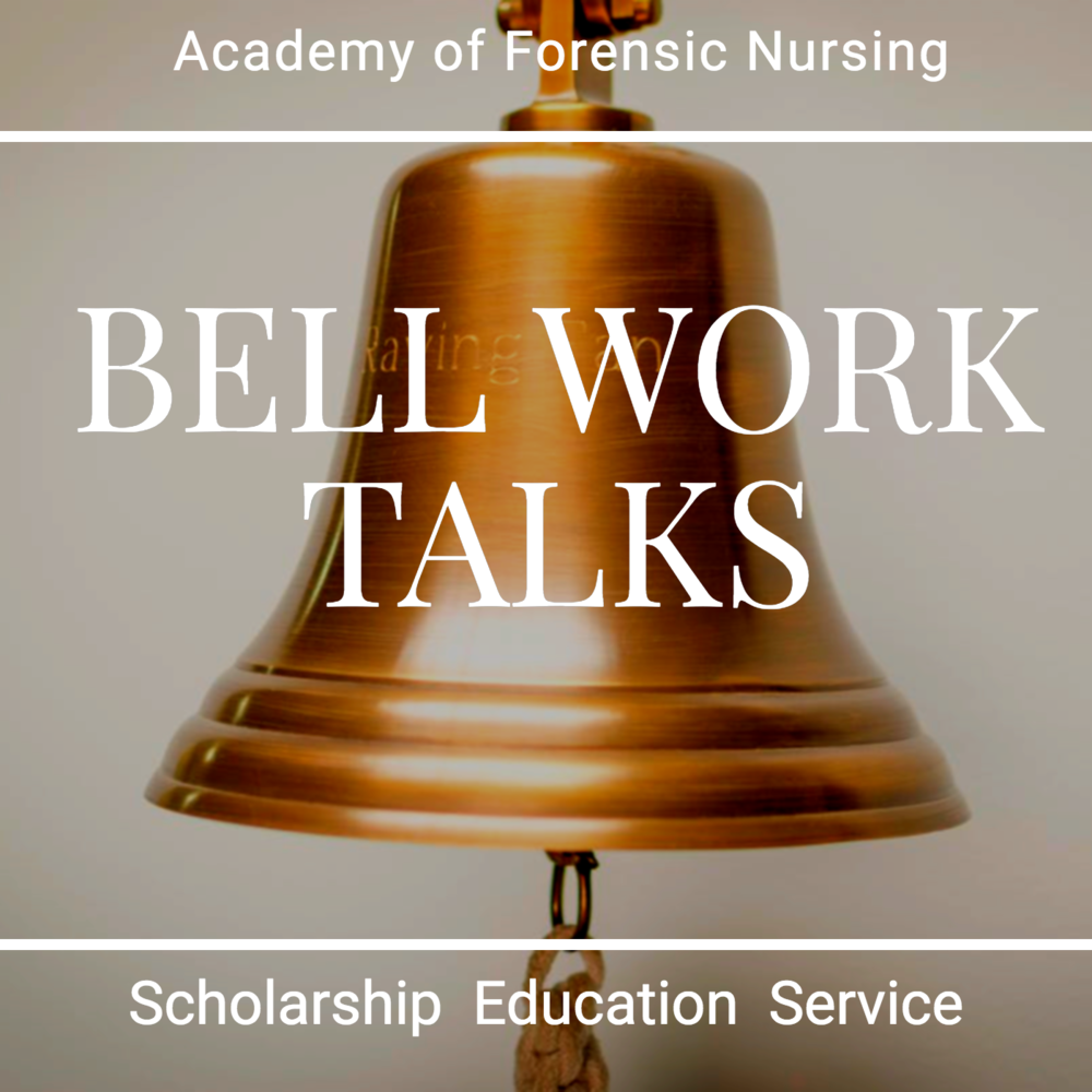 About Bell Work Talks: - Since each forensic nurse brings a wide-ranging background of experience and expertise, the BELL Talks presentations are intended to engage the professional in advancing evidence based and best practices in forensic nursing across the continuum of care and in a variety of clinical settings.The presentations will feature monthly podcasts that will be led by identified experts in the field in order to provide timely information. Formal webinars will be broadcasted and archived for your convenience. Topics will include practice approaches that address contemporary trends and practice issues that challenge forensic nurses.Join us for these informative presentations that can immediately expand and enhance your clinical forensic practice. We look forward to your feedback and suggestion of topics that you feel could be of interest to the forensic nursing community-at-large.Sincerely,Kathy Bell MS, RN, DF-AFN
