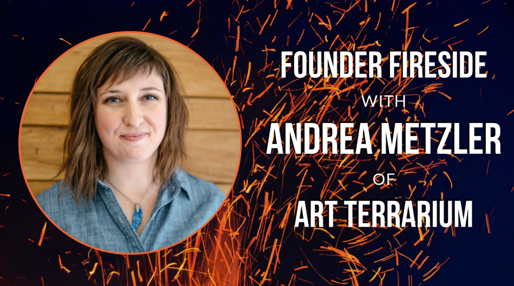 This month at Founder Fireside we're hosting Andrea Metzler - owner of Art Terrarium, a plant gift show in Downtown's Western Gateway founded in early 2017.  If you have never been to a Founder Fireside meeting before:  Join us for a casual presentation with a local founder as they share their experience in starting their own company. Our guest will share the good and the bad, what has worked and what hasn't as well as advice to others who are currently building companies.  The event is free, informal, and we'll have drinks!   please RSVP