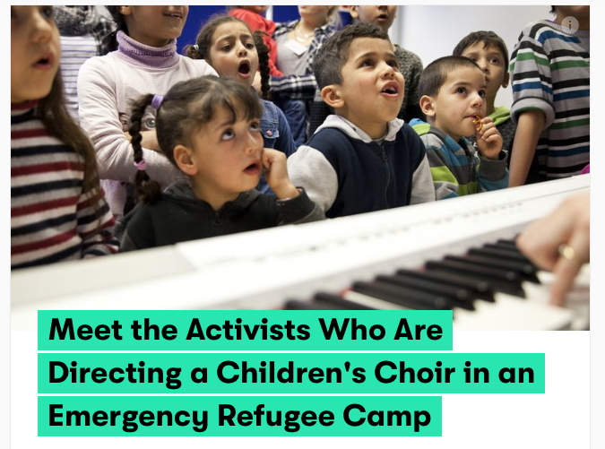 """Meet the Activists Who Are Directing a Children's Choir in an Emergency Refugee Camp.""    MIC.COM"