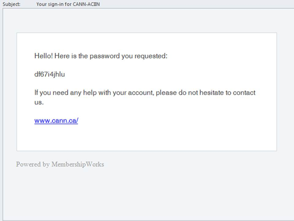 "3. Check your email for the ""Forgotten Password"" message and copy the automatically generated code.  Be sure to check your SPAM folder for messages from CANN-ACIIN or MembershipWorks.org."