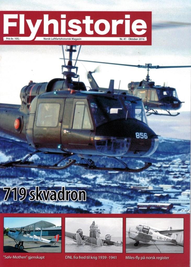 Flyhistorie 41 - - 719 skvadron - Vilje og mot - Del 2: 1966 til 2000- Kjøper Norge Boeing P-8A Poseidon maritime patruljefly?- Lima November Nostalgi: To Miles-fly på norsk register- DNL - Fra fred til krig- Norske NATO-fly bomber i Sverige - Kvalifisering av Rockeye II Cluster Bomb på CF-104- Bokomtale - På Norske Vinger - Braathens SAFE 1946-2005- En nødlanding med C-119 som satte spor- Årets norske flybok 2016- Stemningsrapport fra Flydagen Sola- Restaureringen av DH.60M C/N 711-800- Modellfly: Modell av Standard Moth- Bleriot i lufta!- Bokomtale: 75 år med avdelingsmerker og gradtegn på uniform i Det norske forsvar 1940-2015- Nytt fra Luftfartsmuseet- Landet rundt