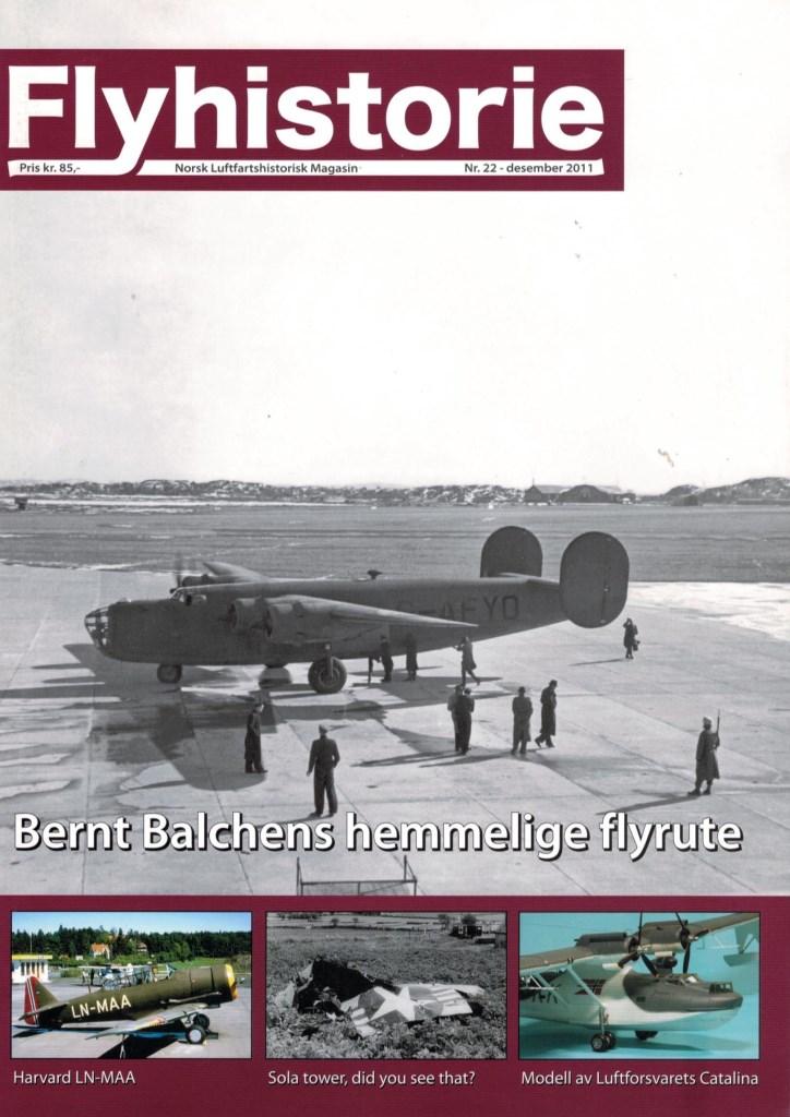 Flyhistorie 22 - - Bernt Balchens hemmelige flyrute - operasjon Balder og Sonnie Project- Siste ferd til norskekysten - nedskyting av 245 skvadron Blenheim 15. april 1945- Riving av luftfartshistorie på Værnes - barbari eller fornuft?- Modellfly - Consolidated Catalina Mk.IVb i 1/72- Det hendte i 1942 ...- Junkers W 34 vrak i Tolga- Vi besøker Litauens flymuseum i Kaunas-