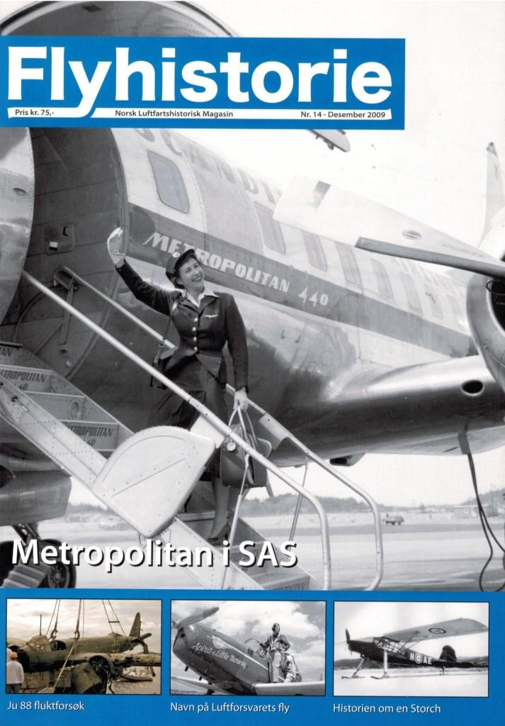 Flyhistorie 14 - - Convair CV440 Metropolitan i SAS- Et mislykket fluktforsøk med Ju 88 - og heving av vraket- Historien om en Storch- Navn på Luftforsvarets fly- Aeronca K Scout i Norge- 717 skvadron 60 år- Seilflytur med Eon Baby- Øvelsesmønster og konkurranser i NATO- Luftforsvarets nye transportfly- Modellfly – Armstrong Withworth 35 Scimitar- Spitfire PR Mk.IV AB314- Post Mortem – våre glemte flygere