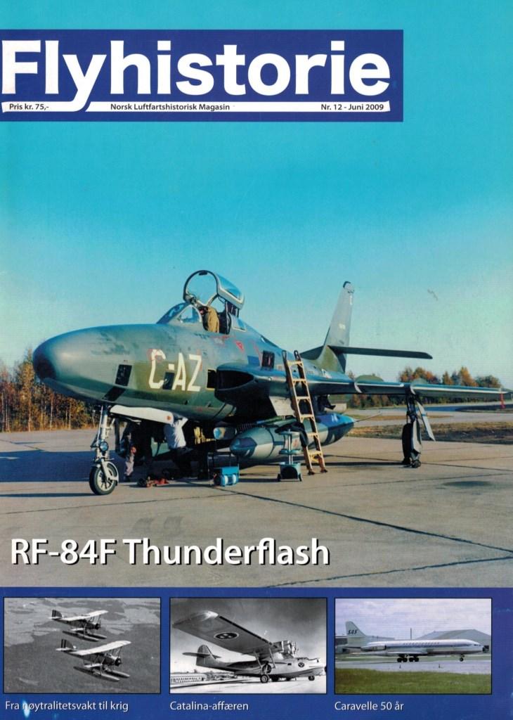Flyhistorie 12 - - RF-84F Thunderflash - oppdrag, historikk, farger og merking - og en flykroppforpart som havnet i Danmark- Fra nøytralitetsvakt til krig - om marineflyger Magnus Thorbjørn Lie- Catalina-affæren - svensk Catalina nedskutt i Østersjøen- Caravelle 50 år i Norge- Førkrigs Fairchild-fly i Norge- The de Havilland Aircraft Heritage Centre- Modellfly - Westland Sea King Mk.43