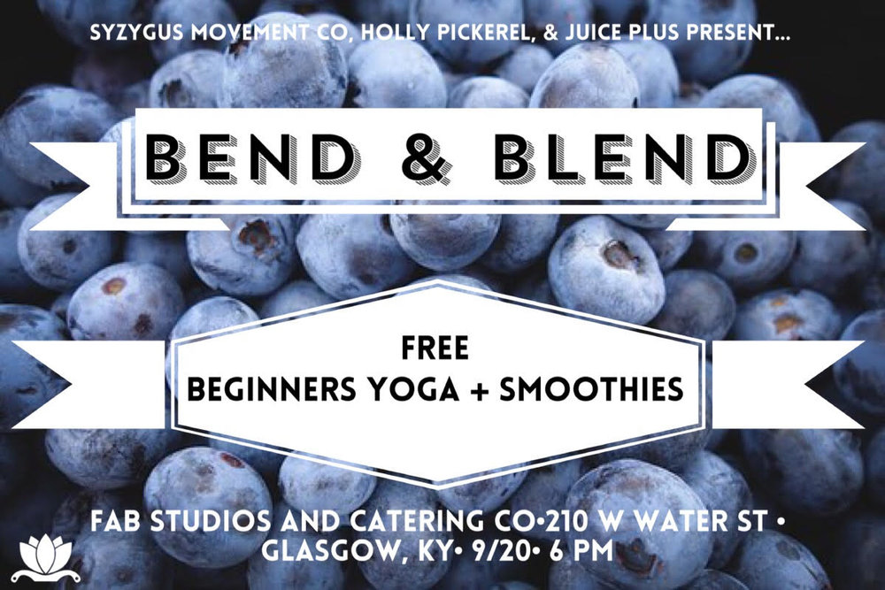 Bend and BlendSaturday 3/30, 4/27, 5/258:30-10:00 AMFine arts Bistro Studios & Catering - Smoothies, nutrition advice, and a beginner yoga class, for free! Bend and Blend is an event for the Barren River Lake area to learn about nutrition,try smoothies, and try a 30 minute beginner yoga class! Syzygus Movement Co is partnering with Holly Pickerel, a Glasgow, KY based health and wellness advocate, to offer this event!