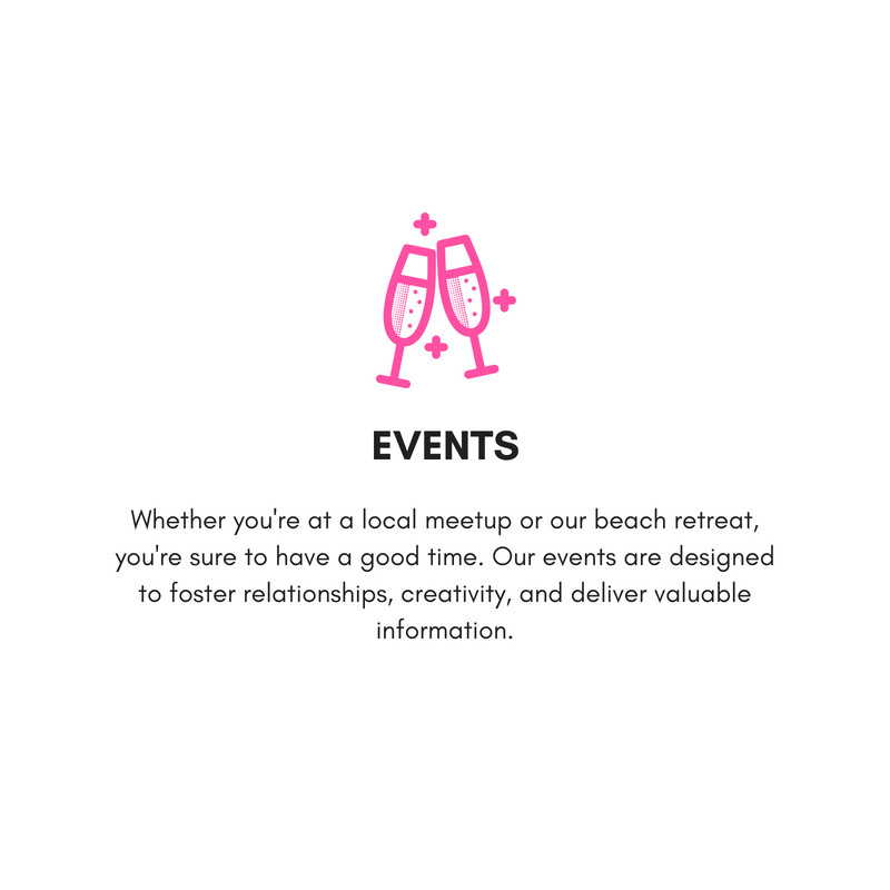 From our private Facebook Group to our in-person events, you will meet women that you can learn from, collaborate with, and develope mutually benefitial relationships. (8).png