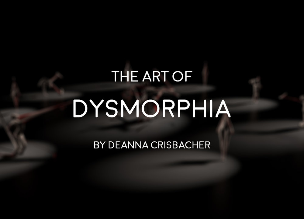 To learn more about the creative process that went into making  Dysmorphia  please click the image above.