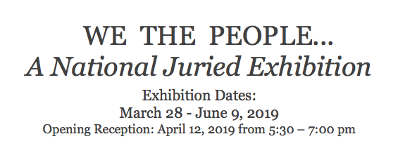 WE THE PEOPLE… / Cape Cod Museum of Art / Dennis, MA - 03.28.-06.09.2019Opening Reception 04.12.2019 5:30-7pmDennis, MA