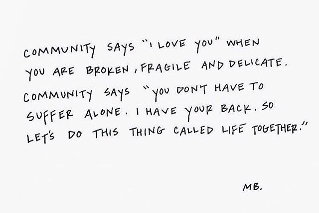 That's just it... More then ever right now this is resonating with me hardcore. The importance of keeping people close and showing up. The community I've built in whistler and the ones that I will continue to build in tofino are those who have done exactly that and I am so very grateful for it. So take a second to send a message or say it face to face because the importance of community is a big deal.