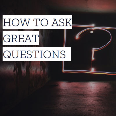 How to ask good questions