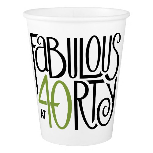Fabulous at 40 green Paper Cups by FloatingLemonsArt