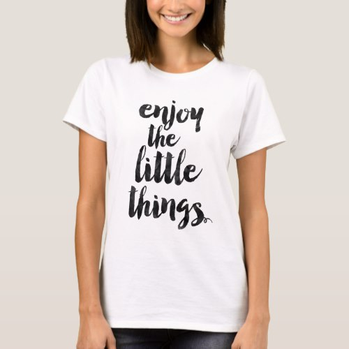 Enjoy the little things T-Shirt by Motivational Thoughts on Zazzle  USA  and  UK