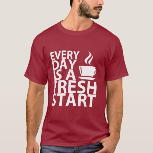 EVERYDAY Is A FRESH START T-Shirt by Inspirational Apparel on Zazzle  USA  and  UK