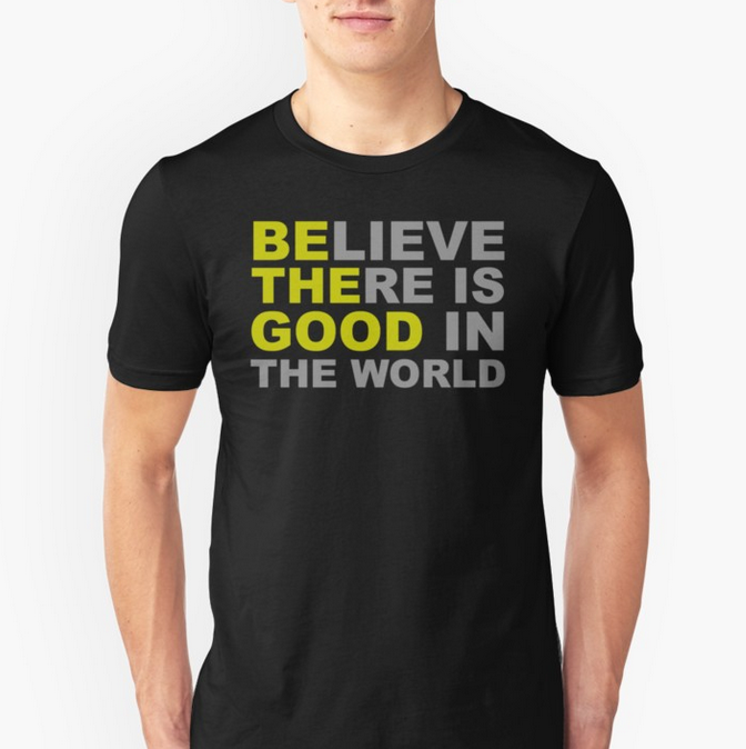 Be The Good T-shirt by merkraht on Red Bubble