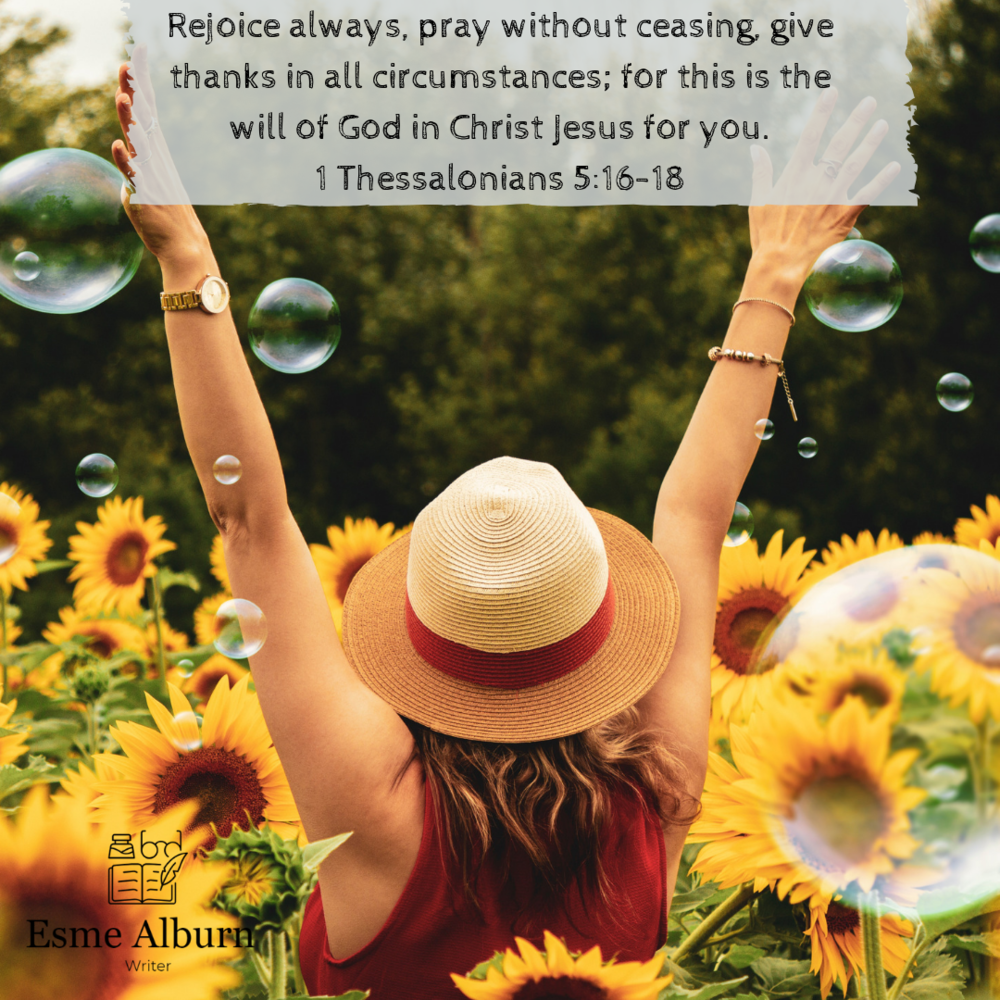Rejoice always, pray without ceasing, give thanks in all circumstances; for this is the will of God in Christ Jesus for you. 1 Thessalonians 5_16-18.png